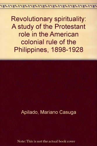 Revolutionary spirituality: A study of the Protestant role in the American colonial rule of the ...