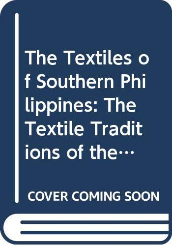 9789711050368: The Textiles of Southern Philippines: The Textile Traditions of the Bagobo, Mandaya and Bilaan from Their Beginnings to the 1900s