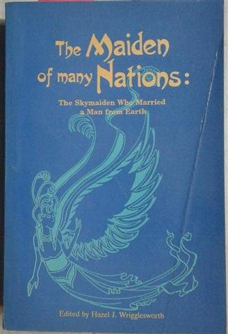The Maiden of many nations: the skymaiden who married a man from earth: Wrigglesworth, Hazel J. (...