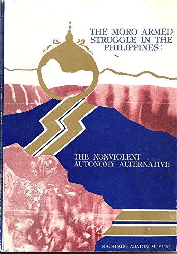 9789711111304: The Moro armed struggle in the Philippines: The nonviolent autonomy alternative