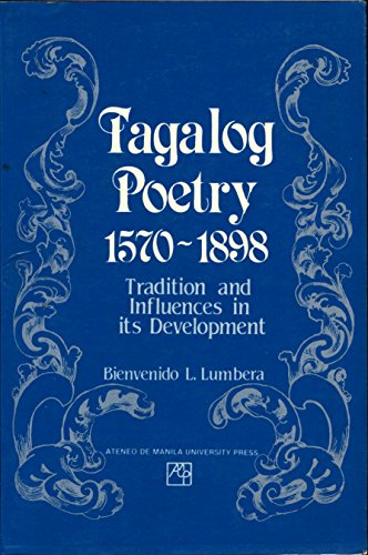 Tagalog Poetry, 1570-1898: Tradition and Influences in Its Development: Lumbera, Bienvenido