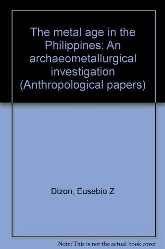 The Metal Age in the Philippines An Archaeometallurgical Investigation