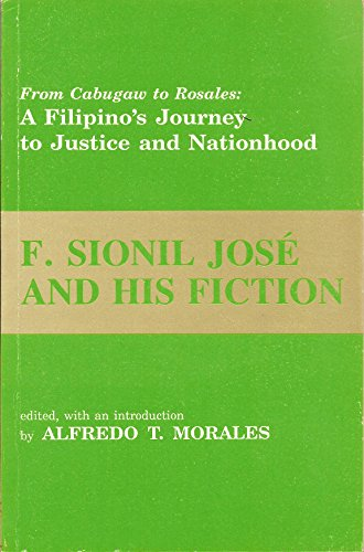 F. Sionil Jose and His Fiction: The Filipino's Journey to Justice and Nationhood: Alfredo ...