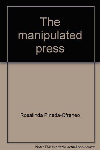 The Manipulated Press: A History of Philippine: Pineda-Ofreneo, Rosalinda