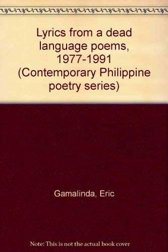 9789712701092: Lyrics from a dead language: Poems 1977-1991 (Contemporary Philippine poetry series)