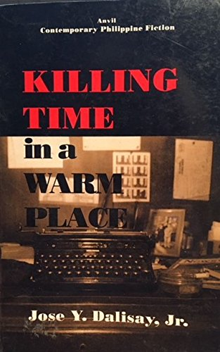 Killing time in a warm place (Contemporary: Dalisay, Jose Y
