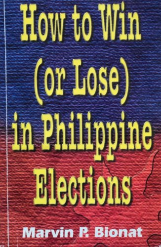 9789712707193: How to Win (or Lose) in Philippine Elections: The Dynamics of Winning and Losing in Philippine Electoral Contests