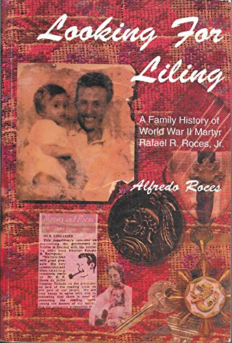 Looking for Liling: A Family History of World War II Martyr Rafael R. Roces, Jr.: Roces, Alfredo