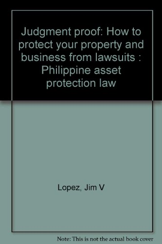 9789712712111: Judgment proof: How to protect your property and business from lawsuits : Philippine asset protection law