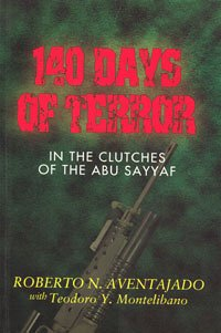 140 Days of Terror: In the Clutches of the Abu Sayyaf: Aventajado, Roberto N.; Montelibano, Teodoro...