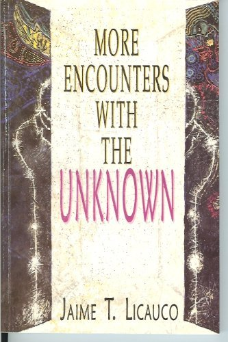 More Encounters With The Unknown: Jaime T. Licauco