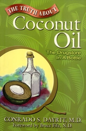 The Truth About Coconut Oil: The Drugstore in a Bottle: Conrado S. Dayrit
