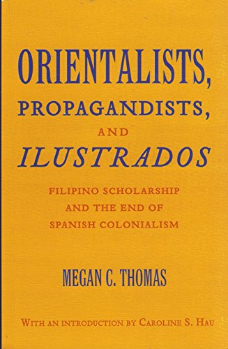9789712733017: ORIENTALISTS, PROPAGANDISTS, AND ILUSTRADOS (FILIPINO SCHOLARSHIP AND THE END OF SPANISH COLONIALISM)