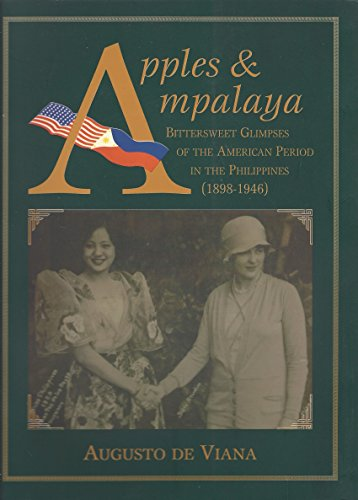 Apples & ampalaya: Bittersweet glimpses of the American period in the Philippines, 1898-1946: ...