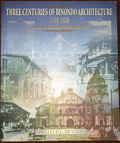 9789715061698: Three centuries of Binondo architecture, 1594-1898: A socio-historical perspective