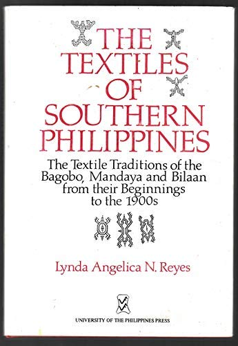 9789715420051: The Textiles of Southern Philippines: The Textile Traditions of the Bagobo, Mandaya and Bilaan from Their Beginnings to the 1900s