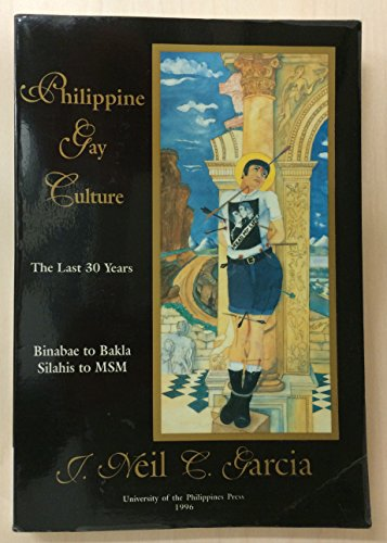 9789715420907: Philippine Gay Culture: The Last 30 Years: Binabae to bakla, Silahis to MSM