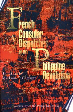 French Consular Dispatches on the Philippine Revolution: University of the Philippines Press; ...