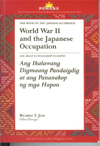 9789715424998: World War II and the Japanese Occupation (Pamana - The U.P. Anthology of Filipino Socio-Political Thought Since 1872)