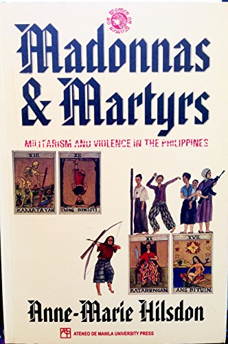 9789715501477: Madonnas and martyrs: Militarism and violence in the Philippines