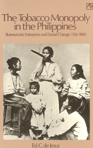 9789715501682: The Tobacco Monopoly in the Philippines (Bureaucratic Enterprise and Social Change, 1766-1880)