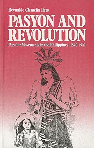 Pasyon and Revolution: Popular Movements in the: Ileto, Reynaldo Clemena;