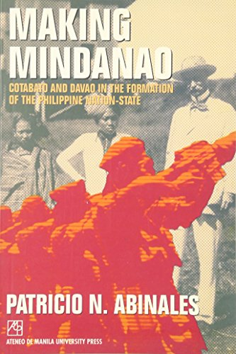 Making Mindanao: Cotabato & Davad In The Formation Of The Philippine Nation-State: Abinales, ...
