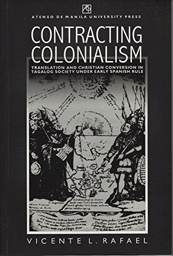 9789715503709: Contracting Colonialism : Translation and Christian Conversion In Tagalog Society Under Early Spanish Rule