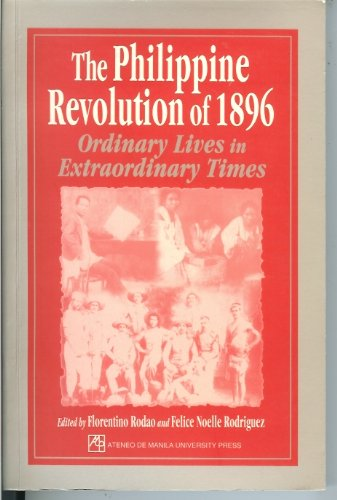 9789715503860: The Philippine Revolution of 1896: Ordinary Lives in Extraordinary Times