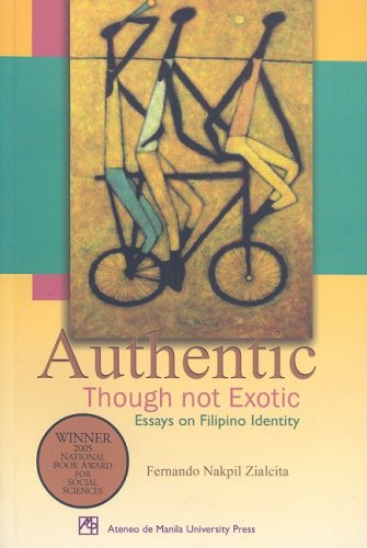 9789715504799: Authentic Though Not Exotic: Essays on Filipino Identity