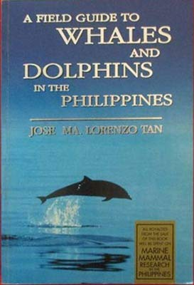 A field guide to whales and dolphins: Tan, Jose Ma.