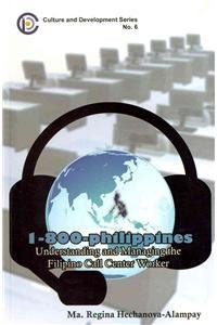 9789718610596: 1-800-Philippines: Understanding and Managing the Filipino Call Center Worker (Culture and Development)