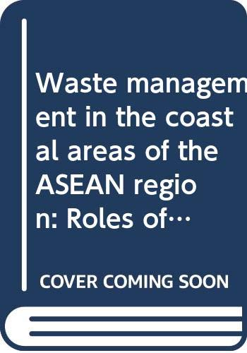 9789718709108: Waste management in the coastal areas of the ASEAN region: Roles of governments, banking institutions, donor agencies, private sector and communities (ICLARM contribution)