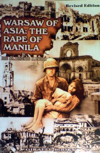 Warsaw of Asia: The rape of Manila: Jose Ma. Bonifacio M. Escoda