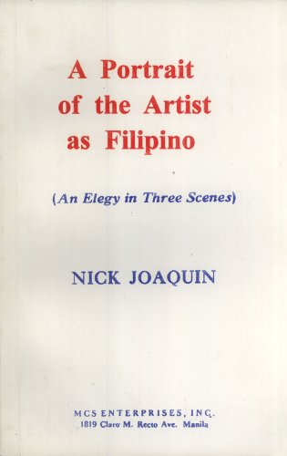 A Portrait of the Artist As Filipino (An Elegy in Three Scenes) (9789718970065) by Nick Joaquin