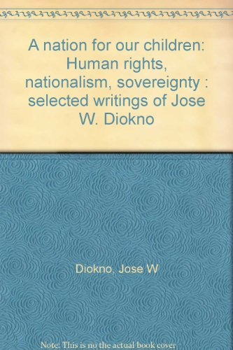 9789719108818: A nation for our children: Human rights, nationalism, sovereignty : selected writings of Jose W. Diokno