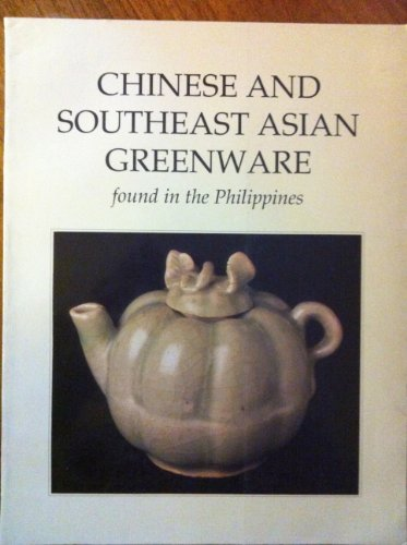 9789719115717: Chinese and Southeast Asian Greenware found in the Philippines