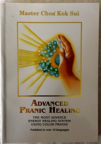 Advanced Pranic Healing: A Practical Manual on Color Pranic Healing: Sui, Choa Kok