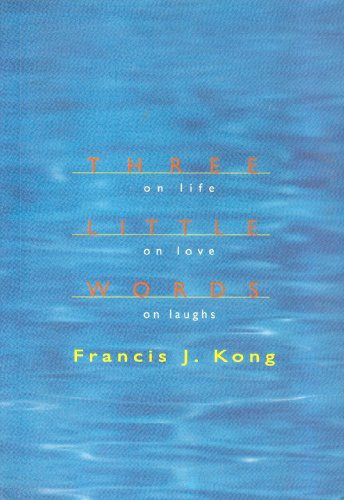 Three Little Words on Life, On Love,: Francis J. Kong