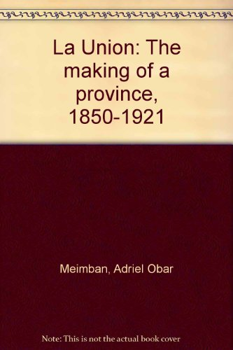 9789719183211: La Union: The making of a province, 1850-1921