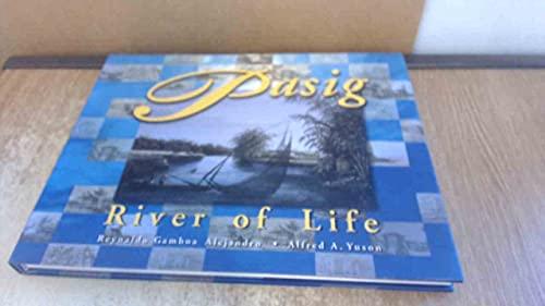 Pasig: River of Life: Alejandro, Reynaldo G.;Yuson, Alfred A.