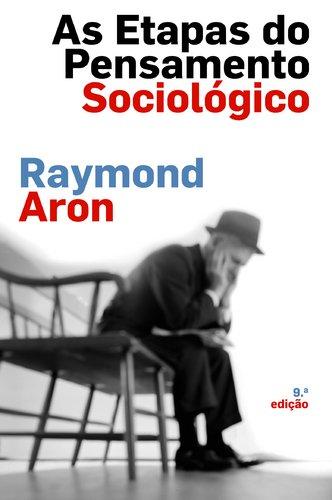 As etapas do pensamento sociolÓgico: Aron, Raymond