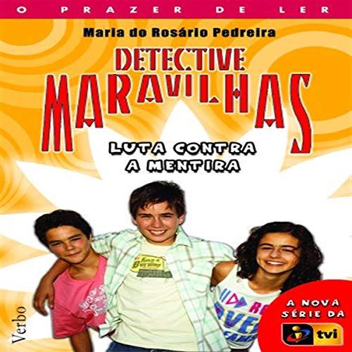 Detective Maravilhas: Em Luta Contra a Mentira - Pedreira, Maria Do Rosario