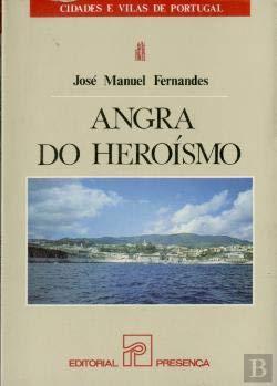Angra do Heroismo (Cidades e vilas de Portugal) (Portuguese Edition) - Fernandes, Jose Manuel