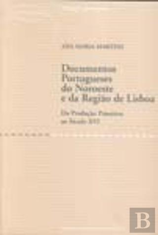 Documentos portugueses do noroeste e da região de Lisboa: Da produção primitiva ao Sà culo XVI (...
