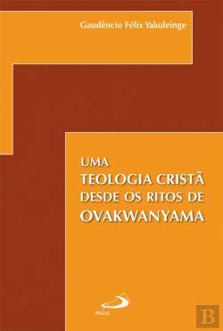 Teologia cristã desde os ritos de Ovakwanyama.: Yakuleinge, Gaudêncio Félix: