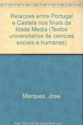 Relacoes Entre Portugal E Castela Nos Finais: Marques, Jose
