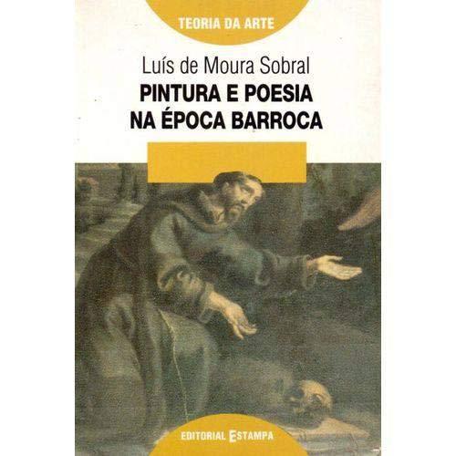 Pintura e poesia na epoca barroca: A: Moura Sobral, Luis
