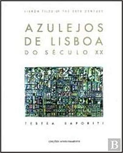 Azuelas De Lisboa Do Secula XX Lisbon Tiles of the Twentieth Century: Saporiti, Teresa