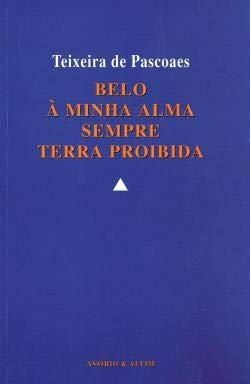 Belo; À minha alma; Sempre; Terra proibida.: PASCOAES, Teixeira de